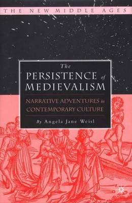 The Persistence of Medievalism by Angela Jane Weisl image