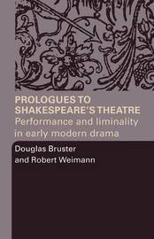 Prologues to Shakespeare's Theatre by Douglas Bruster image