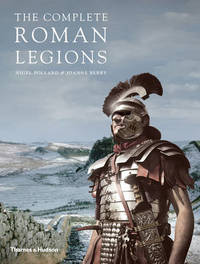 The Complete Roman Legions by Joanne Berry