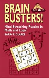 Brain Busters! Mind-Stretching Puzzles in Math and Logic by Barry R. Clarke