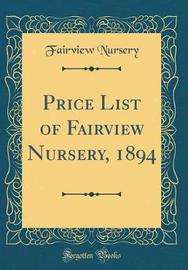 Price List of Fairview Nursery, 1894 (Classic Reprint) by Fairview Nursery image