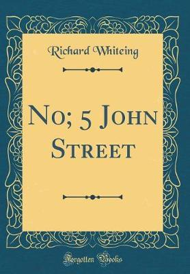 No; 5 John Street (Classic Reprint) by Richard Whiteing