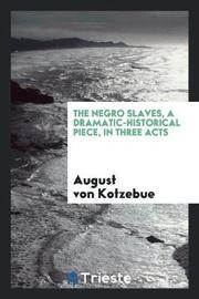 The Negro Slaves, a Dramatic-Historical Piece, in Three Acts by August Von Kotzebue image