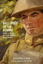 Gallipoli to the Somme: Recollections of a New Zealand Infantryman by Alexander Aitken