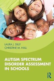 Autism Spectrum Disorder Assessment in Schools by Laura Dilly