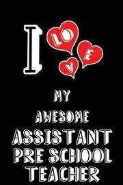 I Love My Awesome Assistant Pre School Teacher by Lovely Hearts Publishing