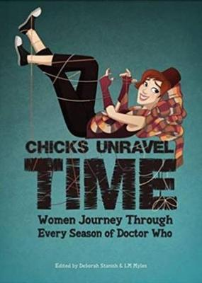 Chicks Unravel Time: Women Journey Through Every Season of Doctor Who by Lynne Thomas image