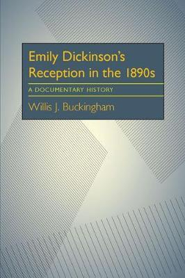 Emily Dickinson's Reception in the 1890s by Willis Buckingham