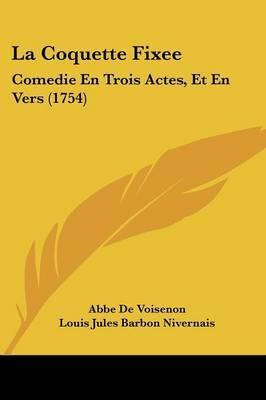 La Coquette Fixee: Comedie En Trois Actes, Et En Vers (1754) by Abbe De Voisenon image
