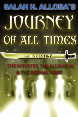 Journey of All Times: The Minister, the Alligator, and the Boshal Wars by Salah H. Alloba