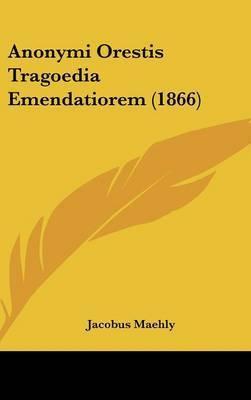 Anonymi Orestis Tragoedia Emendatiorem (1866)
