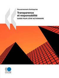Gouvernement D'Entreprise Transparence Et Responsabilite: Guide Pour L'Etat Actionnaire by OECD Publishing
