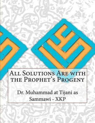All Solutions Are with the Prophet's Progeny by Dr Muhammad at Tijani as Sammawi - Xkp image