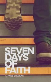 Seven Days of Faith by R.Paul Stevens
