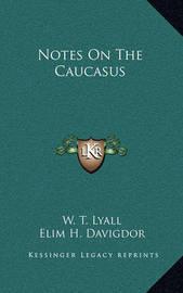 Notes on the Caucasus by Elim H. Davigdor