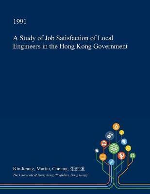 A Study of Job Satisfaction of Local Engineers in the Hong Kong Government by Kin-Keung Martin Cheung image