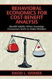 Behavioral Economics for Cost-Benefit Analysis by David L. Weimer