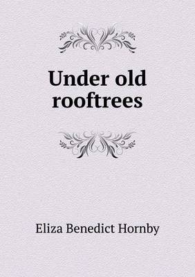 Under Old Rooftrees by Eliza Benedict Hornby image
