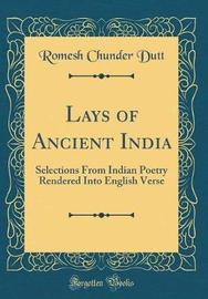 Lays of Ancient India by Romesh Chunder Dutt