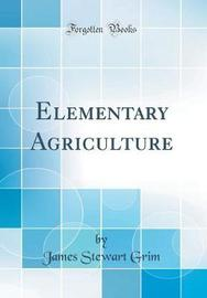 Elementary Agriculture (Classic Reprint) by James Stewart Grim