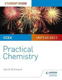 CCEA AS/A2 Chemistry Student Guide: Practical Chemistry by Alyn G. Mcfarland