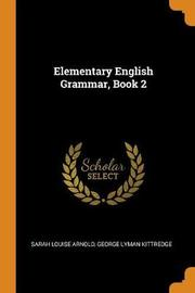 Elementary English Grammar, Book 2 by Sarah Louise Arnold