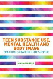 Teen Substance Use, Mental Health and Body Image by Ian MacDonald