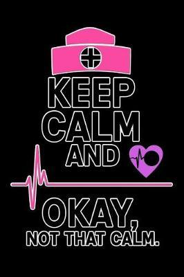 keep calm and okay not that calm by Scrub Lives Publishers