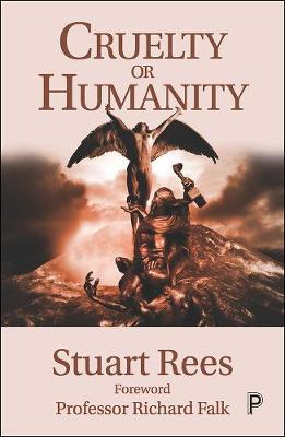 Cruelty or Humanity by Stuart Rees