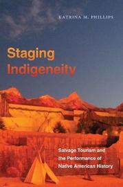 Staging Indigeneity by Katrina Phillips