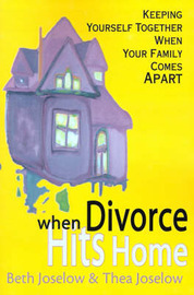 When Divorce Hits Home: Keeping Yourself Together When Your Family Comes Apart by Beth Baruch Joselow image