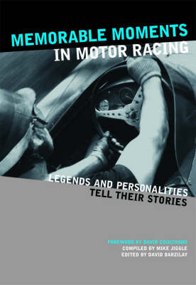 Memorable Moments in Motor Racing: Legends and Personalities Tell Their Stories