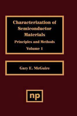 Characterization of Semiconductor Materials: Volume 1 by Gary F. McGuire