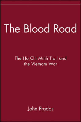 The Blood Road: the Ho Chi Minh Trail and the Vietnam War by John Prados