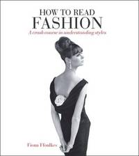 How to Read Fashion by Fiona Ffoulkes