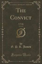The Convict, Vol. 2 of 3 by George Payne Rainsford James