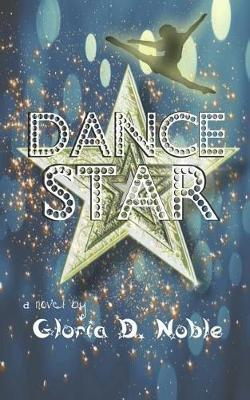 Dance Star by Gloria D Noble