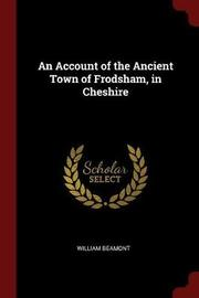 An Account of the Ancient Town of Frodsham, in Cheshire by William Beamont image