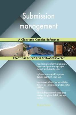 Submission Management a Clear and Concise Reference by Gerardus Blokdyk