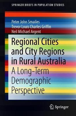 Regional Cities and City Regions in Rural Australia by Peter John Smailes