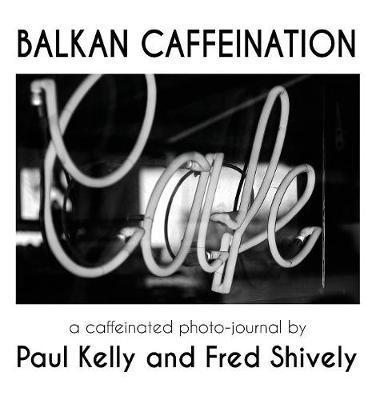 Balkan Caffeination by Paul Kelly