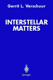 Interstellar Matters by Gerrit L Verschuur