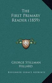The First Primary Reader (1859) by George Stillman Hillard
