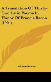 A Translation of Thirty-Two Latin Poems in Honor of Francis Bacon (1904) by William Rawley image