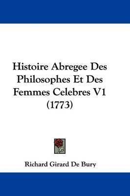 Histoire Abregee Des Philosophes Et Des Femmes Celebres V1 (1773) by Richard Girard de Bury