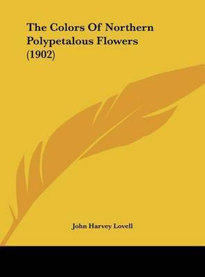 The Colors of Northern Polypetalous Flowers (1902) by John Harvey Lovell
