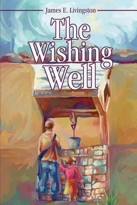 The Wishing Well by James Elvin Livingston