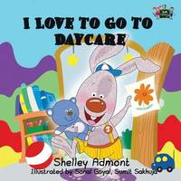 I Love to Go to Daycare by Shelley Admont