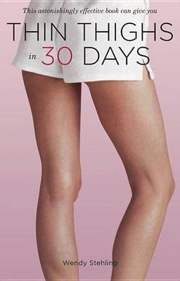 Thin Thighs in 30 Days by Wendy Stehling image