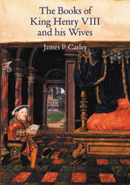 The Books of King Henry VIII and His Wives by James P. Carley image